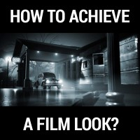 How_To_Achieve_A_Film_Look