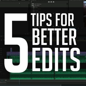 5_Tips_For_Better_Edits_Square