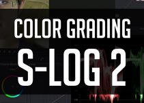 Practical Tips On Colour Grading S-Log2 Footage
