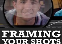 How to Frame Your Shots More Effectively in Production and Post-Production