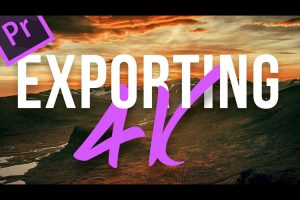 How to Export 4K Video for YouTube in Premiere Pro CC