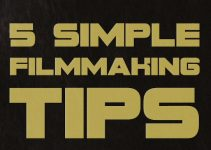 Five Must-Know, Time-Saving Filmmaking Tips and Tricks