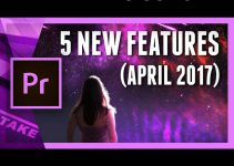 Five New Features in Premiere Pro CC 2017 (April Spring Update) Worth Considering