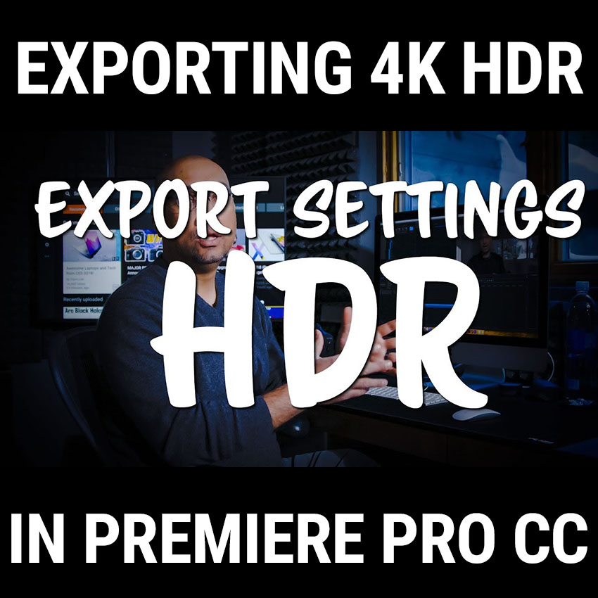 How To Export 4K HDR Videos for YouTube in Premiere Pro CC