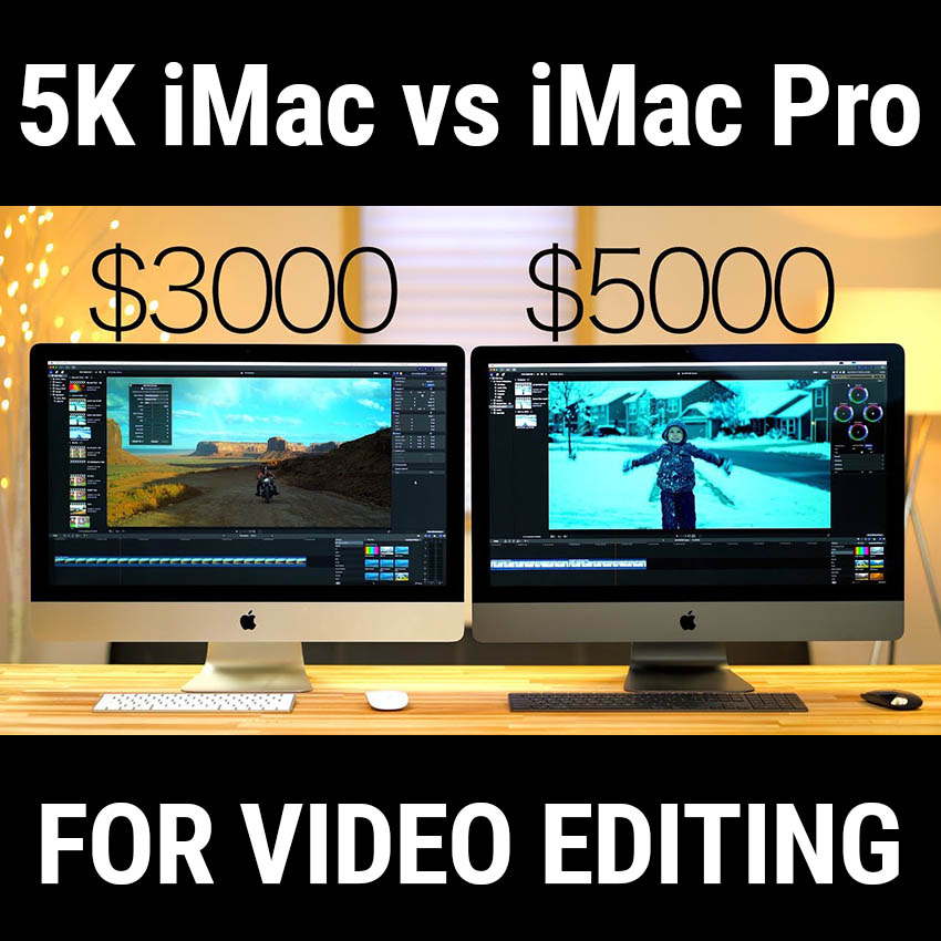 2017 5K iMac vs iMac Pro for Video Editing with Final Cut