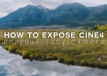 How to Properly Expose Cine4 on Your Sony Camera