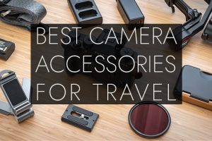 Best Camera Accessories for Traveling in 2020