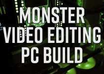 Building a Monster Video Editing PC in 2020