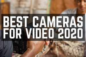 The Best Cameras for Shooting Video in 2020