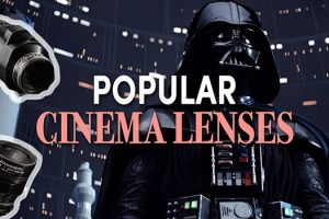Most Popular Cine Lenses – the Ultimate Overview