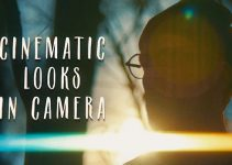 How to Achieve a Cinematic Look in Camera