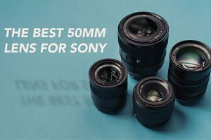 What is the Best 50mm Lens for Your Sony Camera?