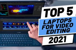 Five of the Best Video Editing Laptops in 2021