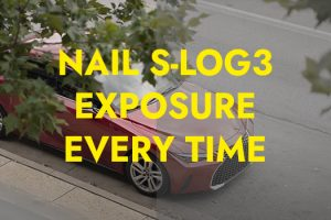Exposure Hack to Nail Down Your S-Log3 Footage Every Time
